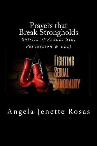 Prayers that Break Strongholds - Spirits of Sexual Sin, Perversion & Lust